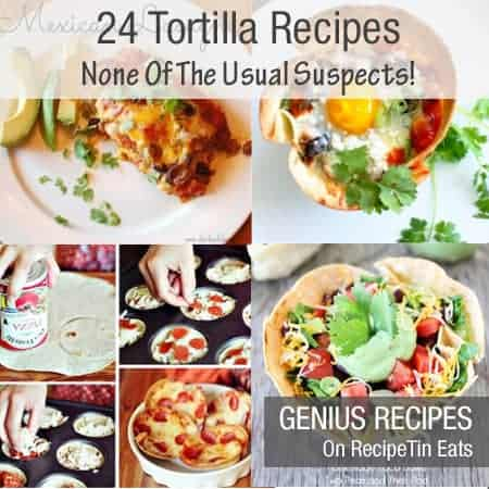RecipeTin | Genius Recipes | 24 Tortilla Recipes - None Of The Usual Suspects!