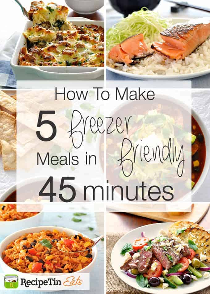 how to make 5 freezer friendly meals in 45 minutes recipetin eats